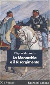 Libro La Monarchia e il Risorgimento Filippo Mazzonis