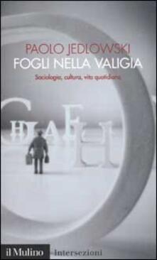 Fogli nella valigia. Sociologia, cultura, vita quotidiana - Paolo Jedlowski - copertina