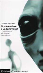 Libro Si può credere a un testimone? La testimonianza e le trappole della memoria Giuliana Mazzoni