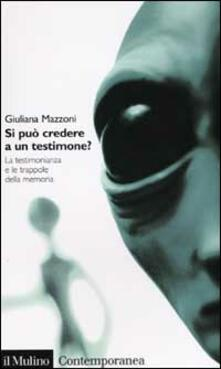 Si può credere a un testimone? La testimonianza e le trappole della memoria - Giuliana Mazzoni - copertina