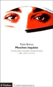 Moschee inquiete. Tradizionalisti, innovatori, fondamentalisti nella cultura islamica - Paolo Branca - copertina