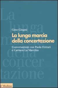 La lunga marcia della concertazione. Conversazioni con Paola Ferrari e Carmen La Macchia