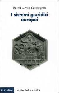 Foto Cover di I sistemi giuridici europei, Libro di Raoul C. Van Caenegem, edito da Il Mulino