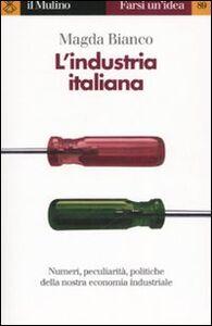 Foto Cover di L' industria italiana, Libro di Magda Bianco, edito da Il Mulino