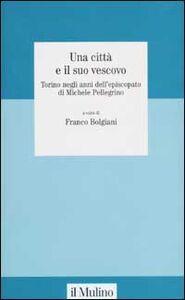Libro Una città e il suo vescovo. Torino negli anni dell'episcopato di Michele Pellegrino