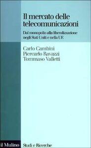 Libro Il mercato delle telecomunicazioni. Dal monopolio alla liberalizzazione negli Stati Uniti e nella UE Carlo Cambini , Piercarlo Ravazzi , Tommaso Valletti