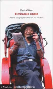 Il miracolo cinese. Perché bisogna prendere la Cina sul serio - Maria Weber - copertina