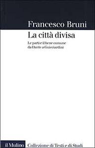Libro La città divisa. Le parti e il bene comune da Dante a Guicciardini Francesco Bruni