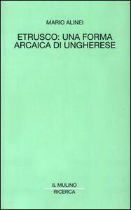 Foto Cover di Etrusco: una forma arcaica di ungherese, Libro di Mario Alinei, edito da Il Mulino