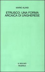 Libro Etrusco: una forma arcaica di ungherese Mario Alinei