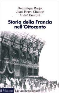 Libro Storia della Francia nell'Ottocento Dominique Bariot , JeanPierre Chaline , André Encrevé