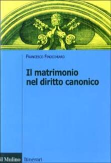 Il matrimonio nel diritto canonico - Francesco Finocchiaro - copertina