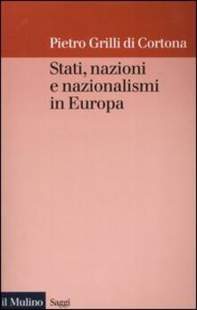 Stati, nazioni e nazionalismi in Europa - Pietro Grilli di Cortona - copertina