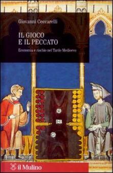 Il gioco e il peccato. Economia e rischio nel tardo Medioevo - Giovanni Ceccarelli - copertina
