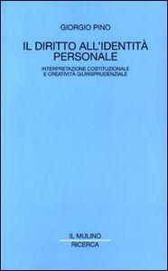 Libro Il diritto all'identità personale. Interpretazione costituzionale e creatività giurisprudenziale Giorgio Pino