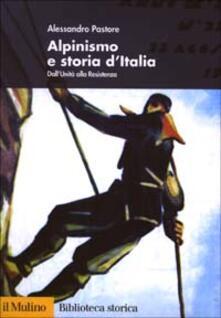 Alpinismo e storia d'Italia. Dall'unità alla Resistenza - Alessandro Pastore - copertina