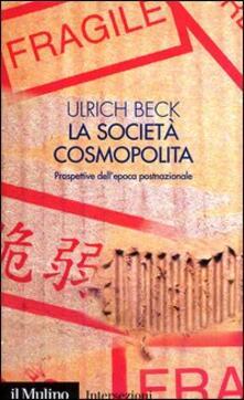 La società cosmopolita. Prospettive dell'epoca postnazionale - Ulrich Beck - copertina