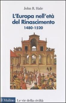 L' Europa nell'età del Rinascimento. 1480-1520 - John R. Hale - copertina