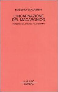 Foto Cover di L' incarnazione del macaronico. Percorsi nel comico folenghiano, Libro di Massimo Scalabrini, edito da Il Mulino