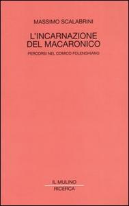 Libro L' incarnazione del macaronico. Percorsi nel comico folenghiano Massimo Scalabrini