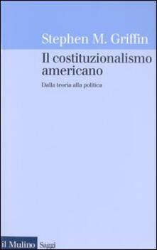 Il costituzionalismo americano. Dalla teoria alla politica.pdf