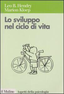 Foto Cover di Lo sviluppo nel ciclo di vita, Libro di Leo Hendry,Marion Kloep, edito da Il Mulino