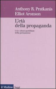 L' età della propaganda. Usi e abusi quotidiani della persuasione