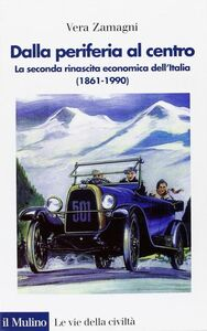 Foto Cover di Dalla periferia al centro. La seconda rinascita economica dell'Italia (1861-1990), Libro di Vera Zamagni, edito da Il Mulino