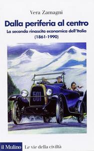 Libro Dalla periferia al centro. La seconda rinascita economica dell'Italia (1861-1990) Vera Zamagni