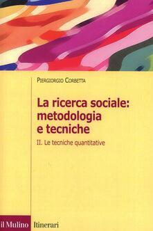 La ricerca sociale: metodologia e tecniche. Vol. 2: Le tecniche quantitative. - Piergiorgio Corbetta - copertina
