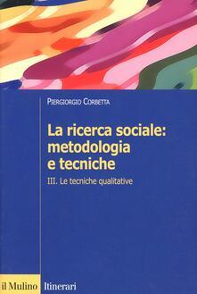 Filmarelalterita.it La ricerca sociale: metodologia e tecniche. Vol. 3: Le tecniche qualitative. Image