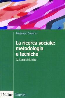 La ricerca sociale: metodologia e tecniche. Vol. 4: L'analisi dei dati. - Piergiorgio Corbetta - copertina