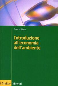 Foto Cover di Introduzione all'economia dell'ambiente, Libro di Ignazio Musu, edito da Il Mulino