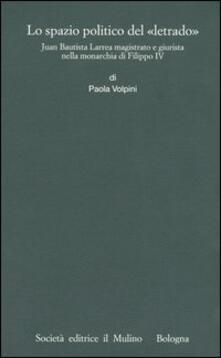 Lo spazio politico del «letrado». Juan Bautista Larrea magistrato e giurista nella monarchia di Filippo IV - Paola Volpini - copertina