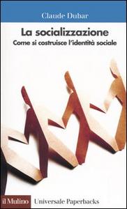 Libro La socializzazione. Come si costruisce l'identità sociale Claude Dubar
