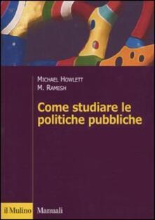 Come studiare le politiche pubbliche - Michael Howlett,M. Ramesh - copertina