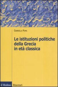 Foto Cover di Le istituzioni politiche della Grecia in età classica, Libro di Gabriella Poma, edito da Il Mulino