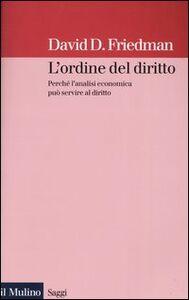 Foto Cover di L' ordine del diritto. Perché l'analisi economica può servire al diritto, Libro di David D. Friedman, edito da Il Mulino