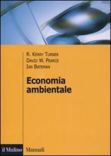 Economia ambientale - Kerry R. Turner,David W. Pearce,Ian Bateman - copertina