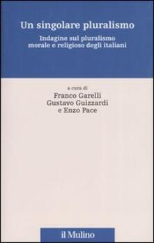 Un singolare pluralismo. Indagine sul pluralismo morale e religioso degli italiani - copertina