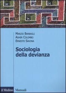 Libro Sociologia della devianza Marzio Barbagli , Asher Colombo , Ernesto Savona