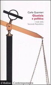 Libro Giustizia e politica. I nodi della Seconda Repubblica Carlo Guarnieri