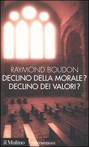Foto Cover di Declino della morale? Declino dei valori?, Libro di Raymond Boudon, edito da Il Mulino