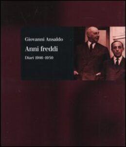 Libro Anni freddi. Diari 1946-1950 Giovanni Ansaldo