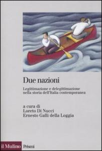 Libro Due nazioni. Legittimazione e delegittimazione nella storia dell'Italia contemporanea