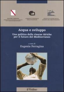 Acqua e sviluppo. Una politica delle risorse idriche per il futuro del Mediterraneo - copertina