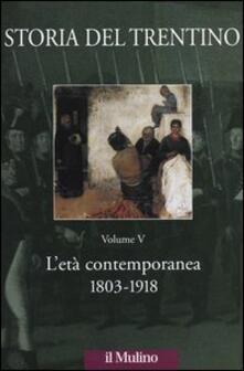 Storia del Trentino. Vol. 5: L'età contemporanea 1803-1918. - copertina