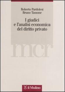 I giudici e l'analisi economica del diritto privato - Roberto Pardolesi,Bruno Tassone - copertina