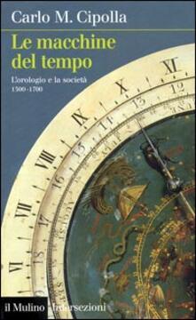 Le macchine del tempo. L'orologio e la società (1300-1700) - Carlo M. Cipolla - copertina