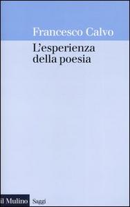 Libro L' esperienza della poesia Francesco Calvo